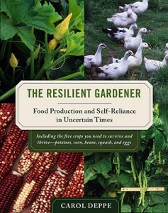The Resilient Gardener: Food Production and Self Reliance In Uncertain Times